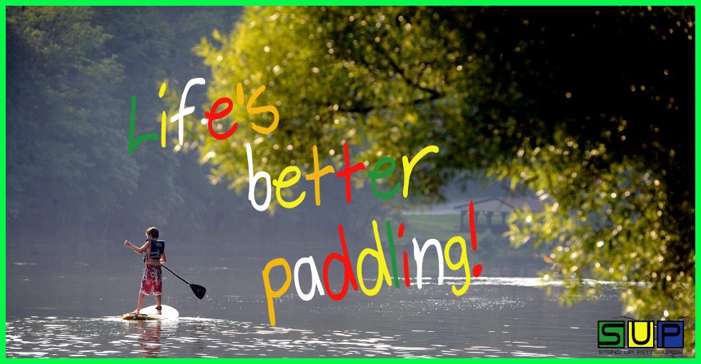 Life's better paddling - Stand Up Pittsburgh